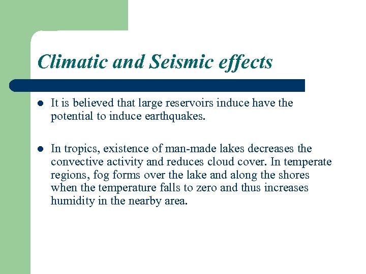 Climatic and Seismic effects l It is believed that large reservoirs induce have the