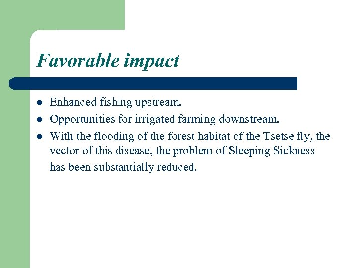 Favorable impact l l l Enhanced fishing upstream. Opportunities for irrigated farming downstream. With