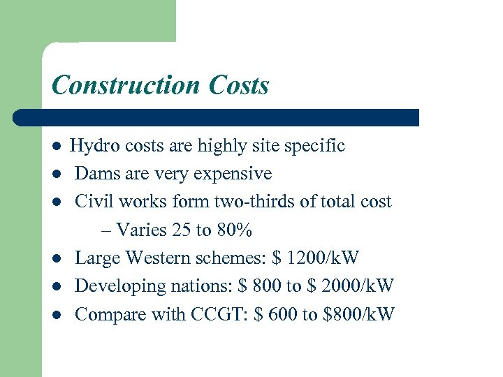 Construction Costs l l l Hydro costs are highly site specific Dams are very