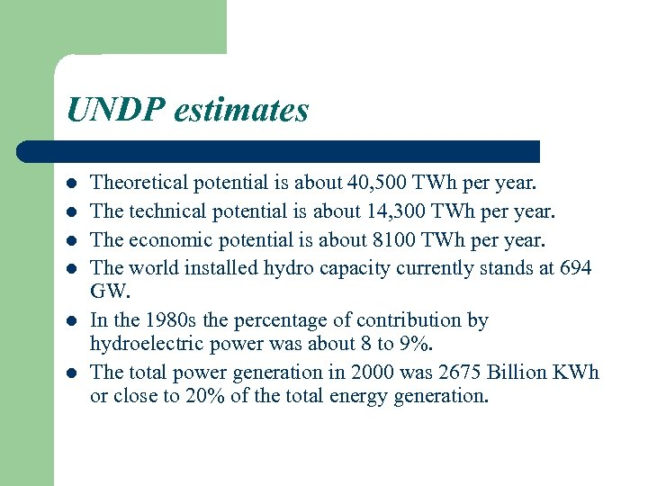 UNDP estimates l l l Theoretical potential is about 40, 500 TWh per year.