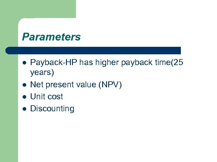 Parameters l l Payback-HP has higher payback time(25 years) Net present value (NPV) Unit