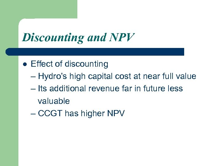 Discounting and NPV l Effect of discounting – Hydro's high capital cost at near