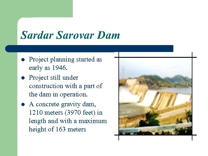 Sardar Sarovar Dam l l l Project planning started as early as 1946. Project