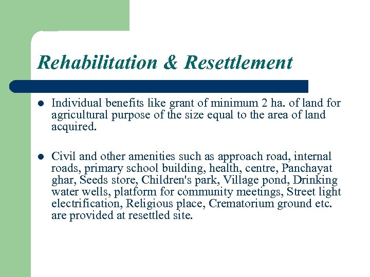 Rehabilitation & Resettlement l Individual benefits like grant of minimum 2 ha. of land