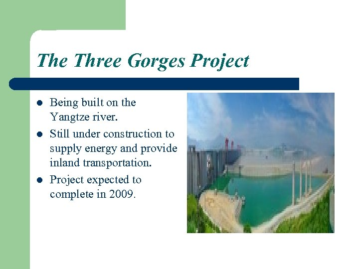 The Three Gorges Project l l l Being built on the Yangtze river. Still