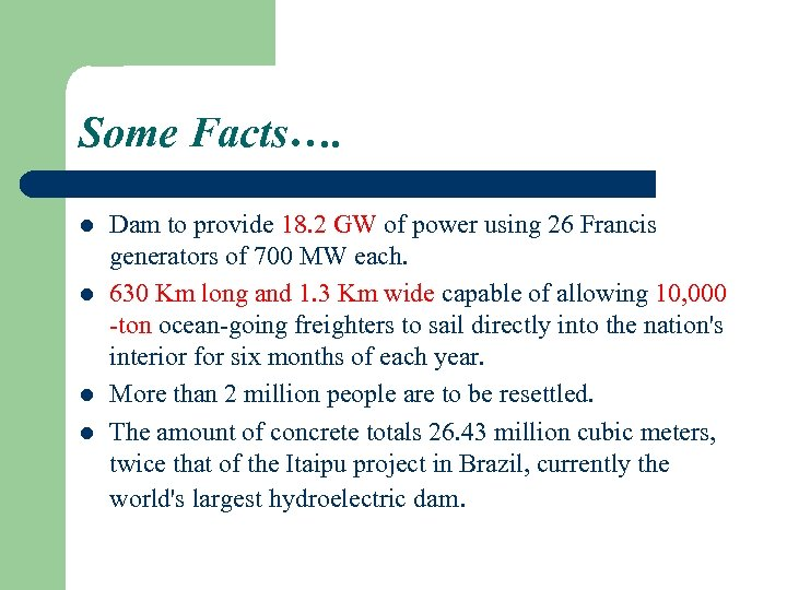 Some Facts…. l l Dam to provide 18. 2 GW of power using 26