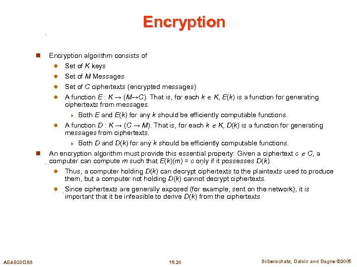 Encryption n Encryption algorithm consists of l Set of K keys Set of M