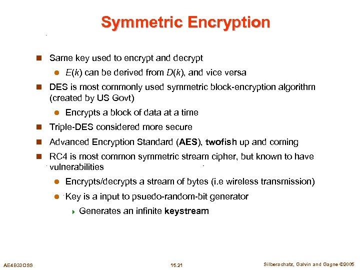 Symmetric Encryption n Same key used to encrypt and decrypt l E(k) can be