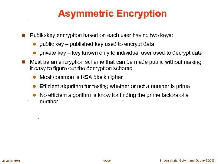 Asymmetric Encryption n Public-key encryption based on each user having two keys: l public