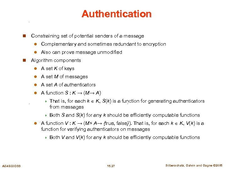 Authentication n Constraining set of potential senders of a message l l n Complementary