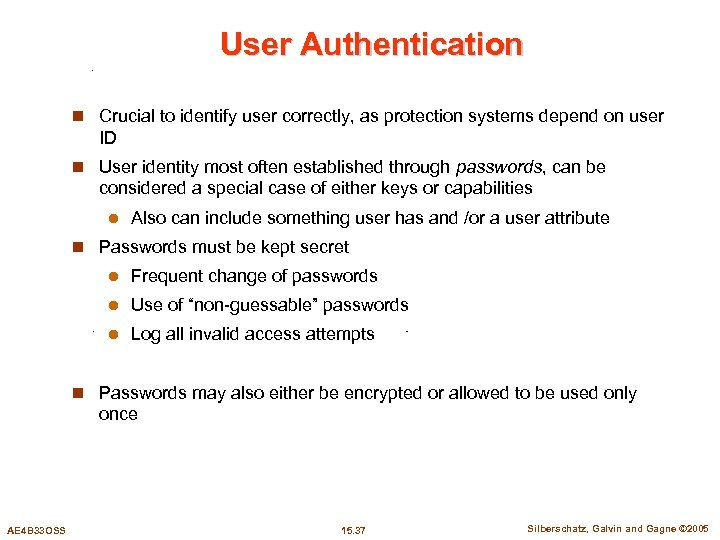 User Authentication n Crucial to identify user correctly, as protection systems depend on user