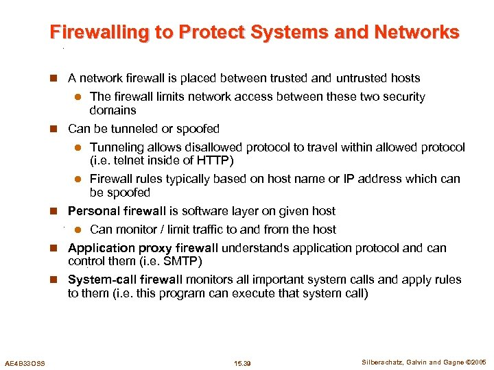 Firewalling to Protect Systems and Networks n A network firewall is placed between trusted