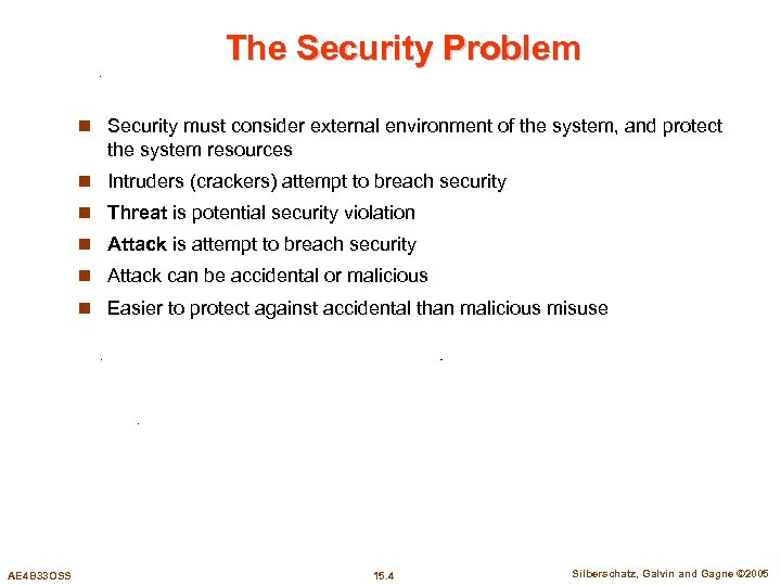 The Security Problem n Security must consider external environment of the system, and protect