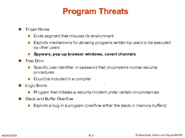 Program Threats n Trojan Horse l l Exploits mechanisms for allowing programs written by