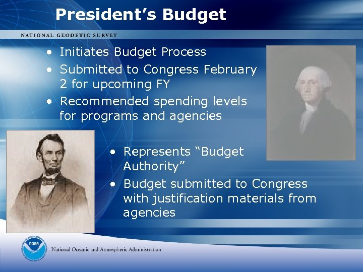 President's Budget • Initiates Budget Process • Submitted to Congress February 2 for upcoming