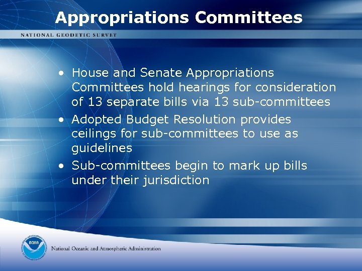 Appropriations Committees • House and Senate Appropriations Committees hold hearings for consideration of 13