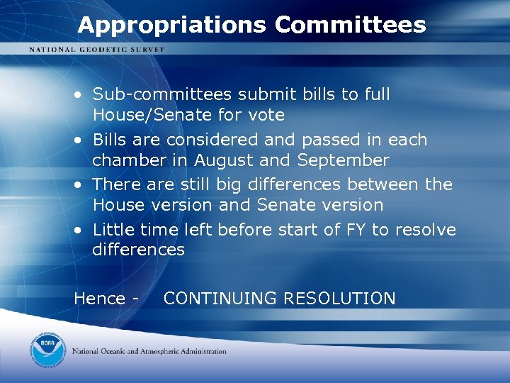 Appropriations Committees • Sub-committees submit bills to full House/Senate for vote • Bills are
