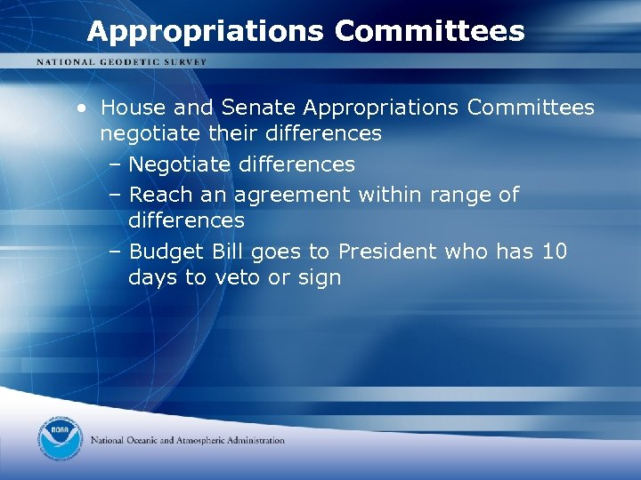 Appropriations Committees • House and Senate Appropriations Committees negotiate their differences – Negotiate differences