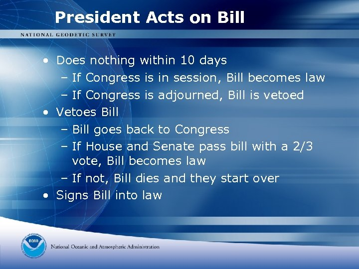 President Acts on Bill • Does nothing within 10 days – If Congress is