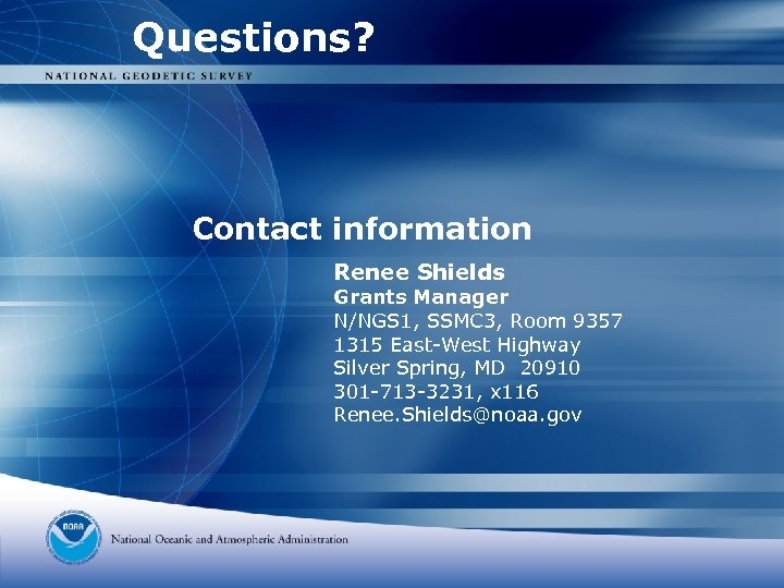 Questions? Contact information Renee Shields Grants Manager N/NGS 1, SSMC 3, Room 9357 1315