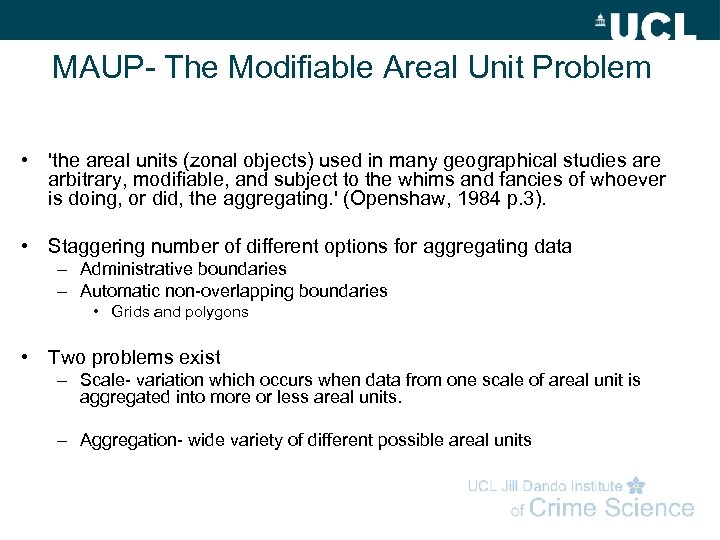 MAUP- The Modifiable Areal Unit Problem • 'the areal units (zonal objects) used in