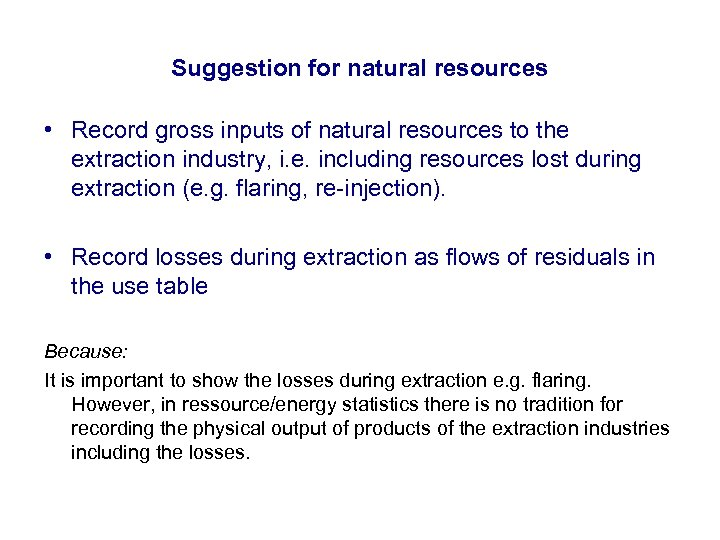 Suggestion for natural resources • Record gross inputs of natural resources to the extraction