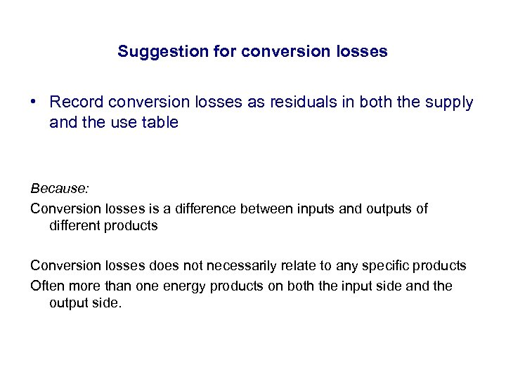 Suggestion for conversion losses • Record conversion losses as residuals in both the supply