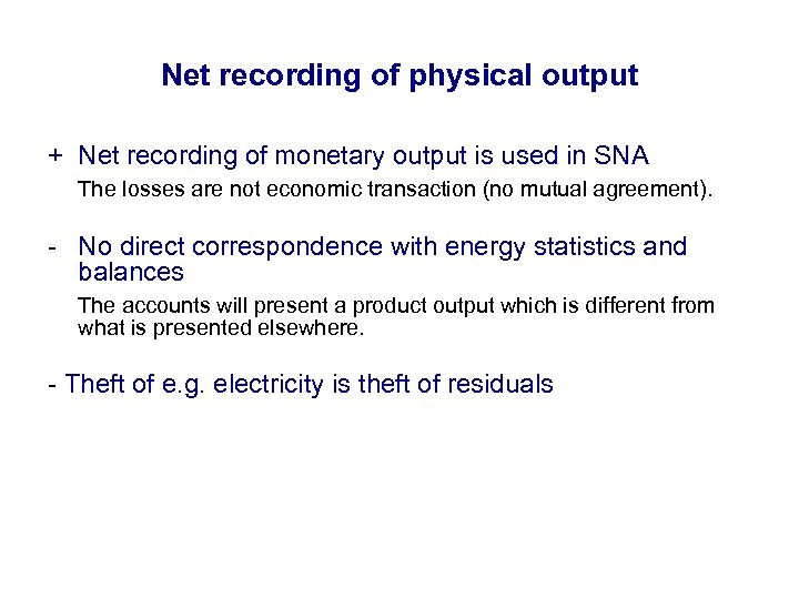 Net recording of physical output + Net recording of monetary output is used in