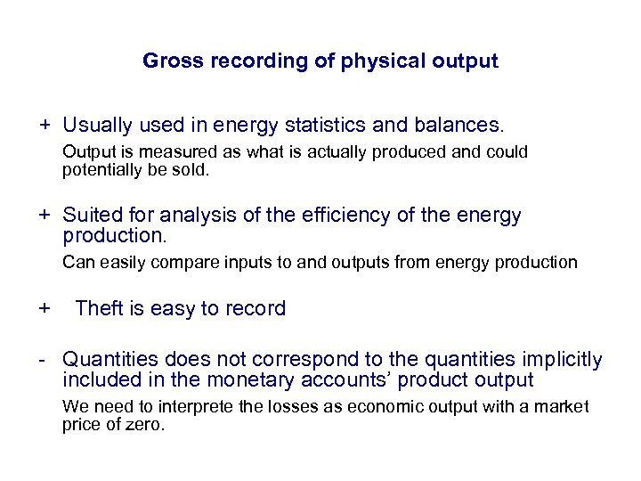 Gross recording of physical output + Usually used in energy statistics and balances. Output