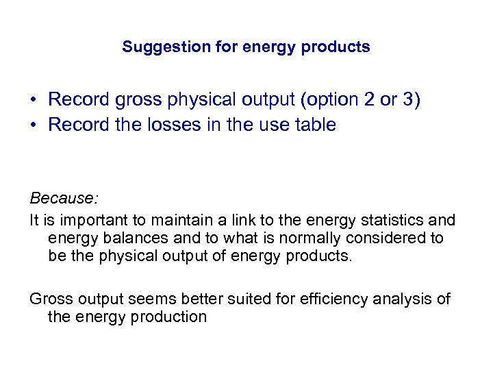 Suggestion for energy products • Record gross physical output (option 2 or 3) •
