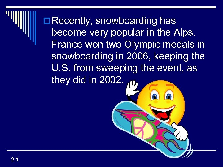 o Recently, snowboarding has become very popular in the Alps. France won two Olympic