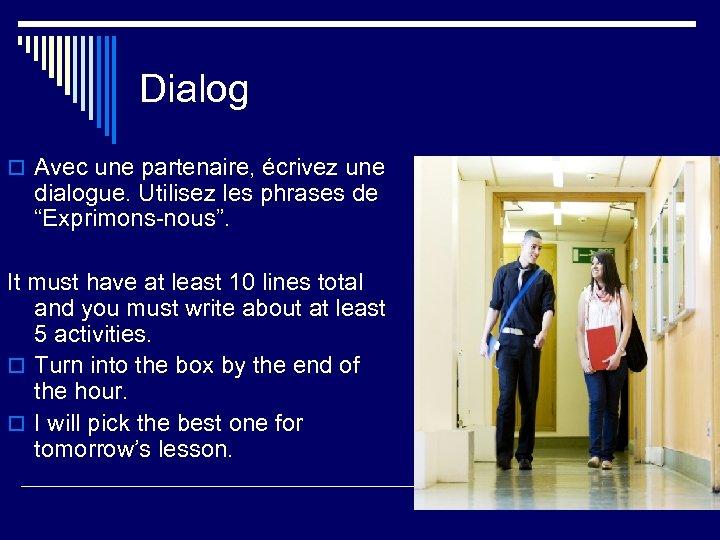 """Dialog o Avec une partenaire, écrivez une dialogue. Utilisez les phrases de """"Exprimons-nous"""". It"""