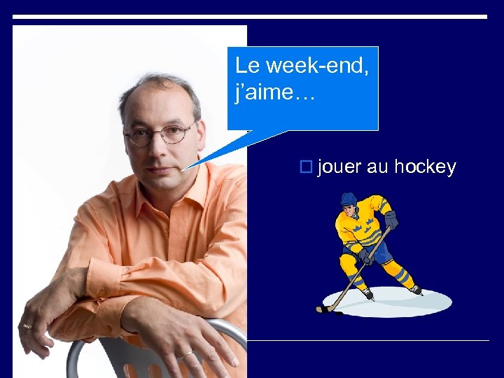 Le week-end, j'aime… o jouer au hockey