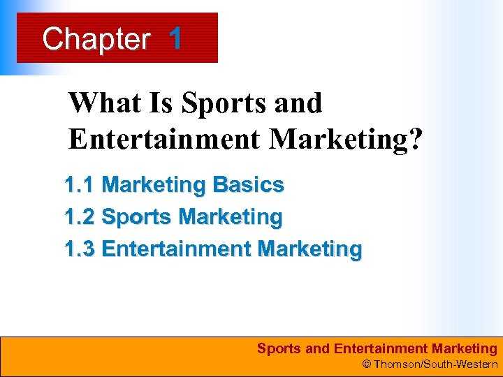 Chapter 1 What Is Sports and Entertainment Marketing? 1. 1 Marketing Basics 1. 2