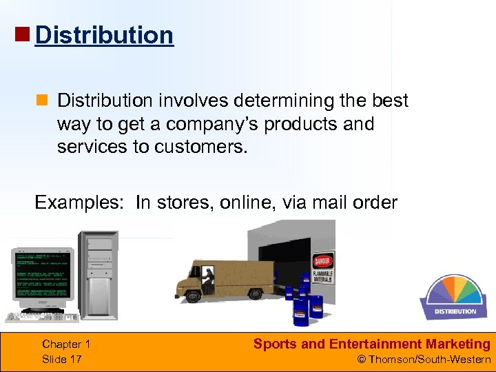 n Distribution involves determining the best way to get a company's products and services