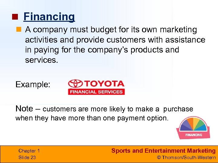 n Financing n A company must budget for its own marketing activities and provide