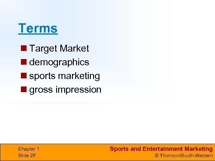 Terms n Target Market n demographics n sports marketing n gross impression Chapter 1