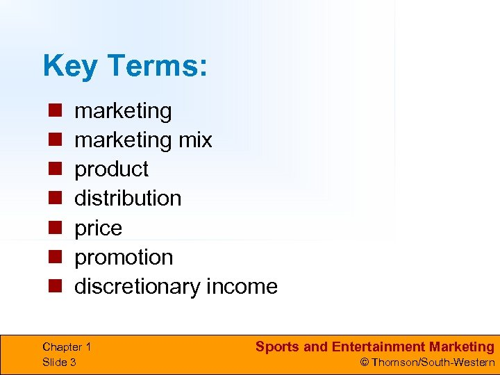 Key Terms: n n n n marketing mix product distribution price promotion discretionary income