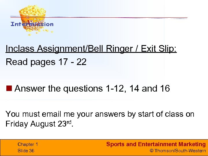 Inclass Assignment/Bell Ringer / Exit Slip: Read pages 17 - 22 n Answer the