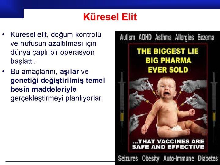 Küresel Elit • Küresel elit, doğum kontrolü ve nüfusun azaltılması için dünya çaplı bir