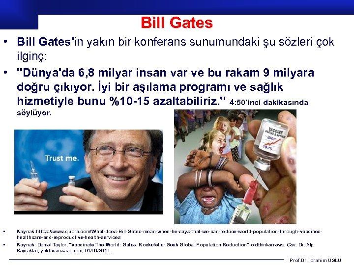Bill Gates • Bill Gates'in yakın bir konferans sunumundaki şu sözleri çok ilginç: •
