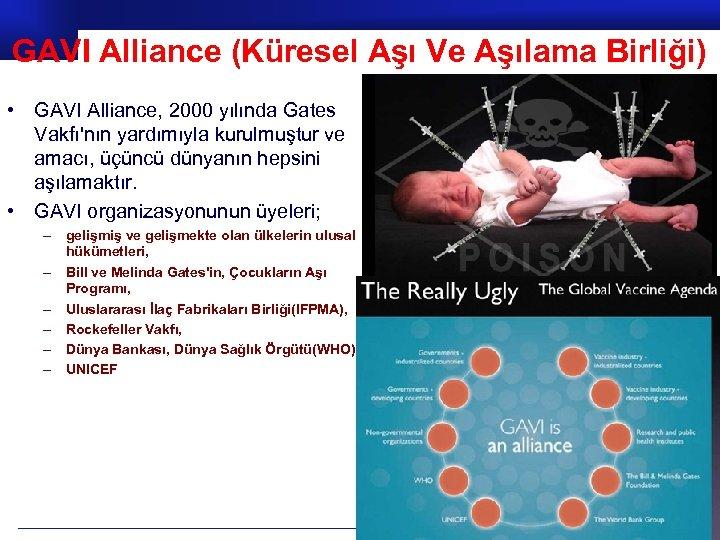 GAVI Alliance (Küresel Aşı Ve Aşılama Birliği) • GAVI Alliance, 2000 yılında Gates Vakfı'nın