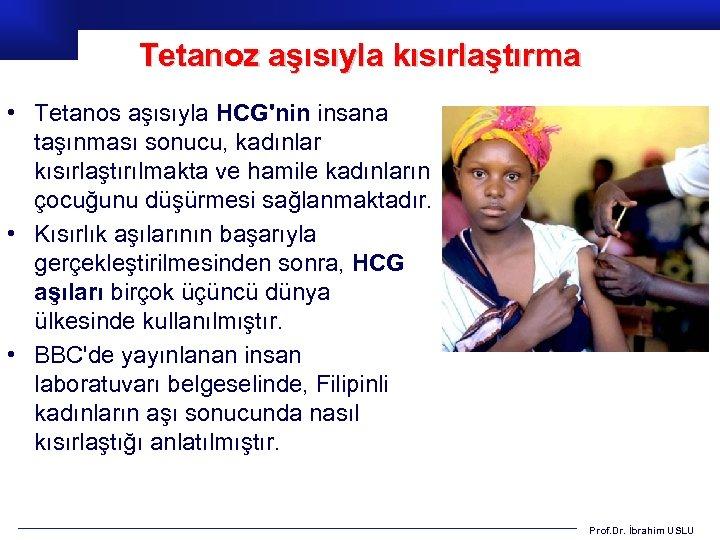 Tetanoz aşısıyla kısırlaştırma • Tetanos aşısıyla HCG'nin insana taşınması sonucu, kadınlar kısırlaştırılmakta ve hamile