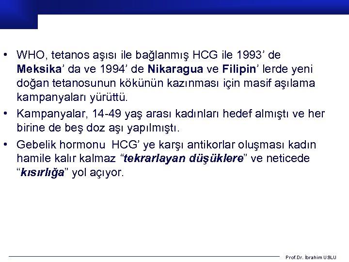 • WHO, tetanos aşısı ile bağlanmış HCG ile 1993' de Meksika' da ve