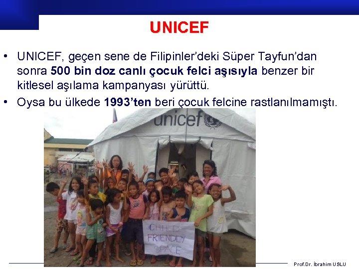 UNICEF • UNICEF, geçen sene de Filipinler'deki Süper Tayfun'dan sonra 500 bin doz canlı
