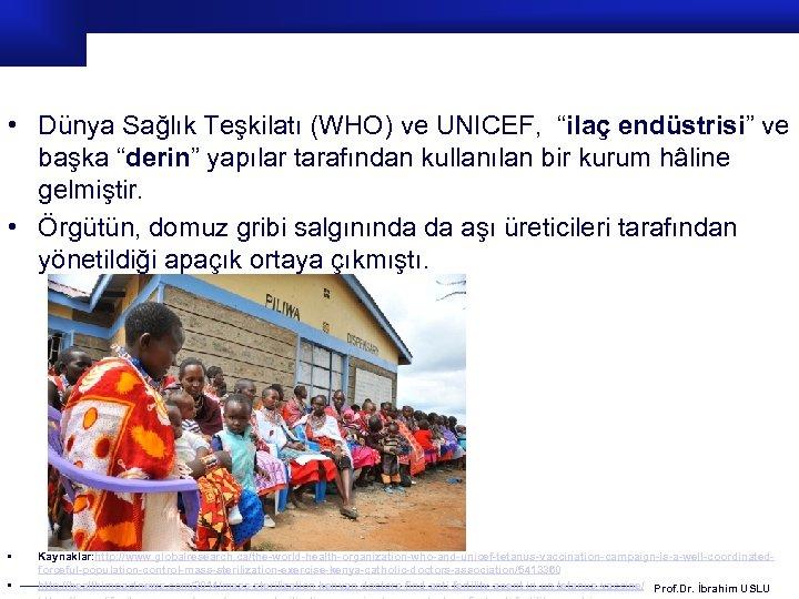 """• Dünya Sağlık Teşkilatı (WHO) ve UNICEF, """"ilaç endüstrisi"""" ve başka """"derin"""" yapılar"""