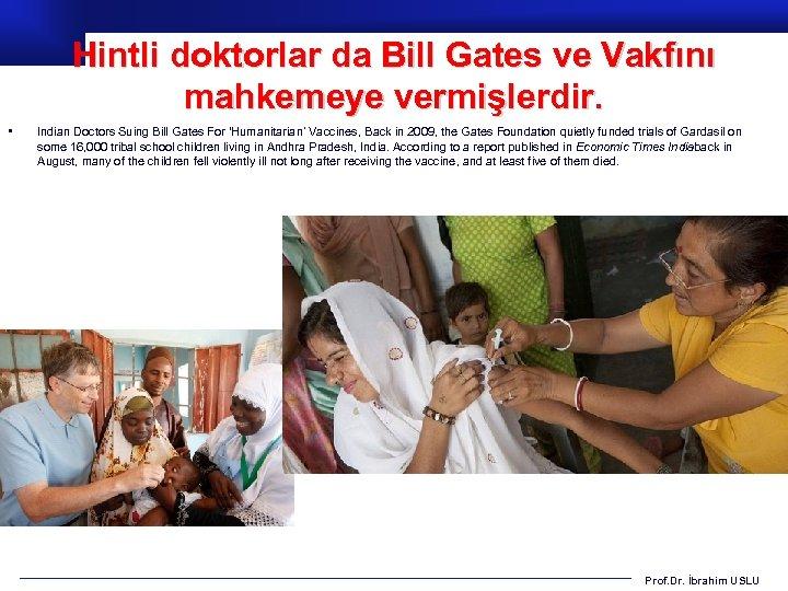 Hintli doktorlar da Bill Gates ve Vakfını mahkemeye vermişlerdir. • Indian Doctors Suing Bill