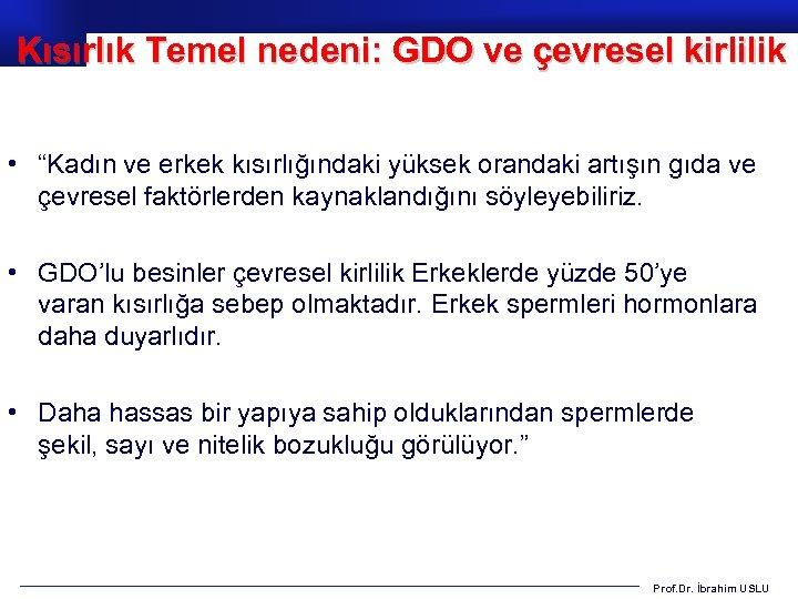 """Kısırlık Temel nedeni: GDO ve çevresel kirlilik • """"Kadın ve erkek kısırlığındaki yüksek orandaki"""