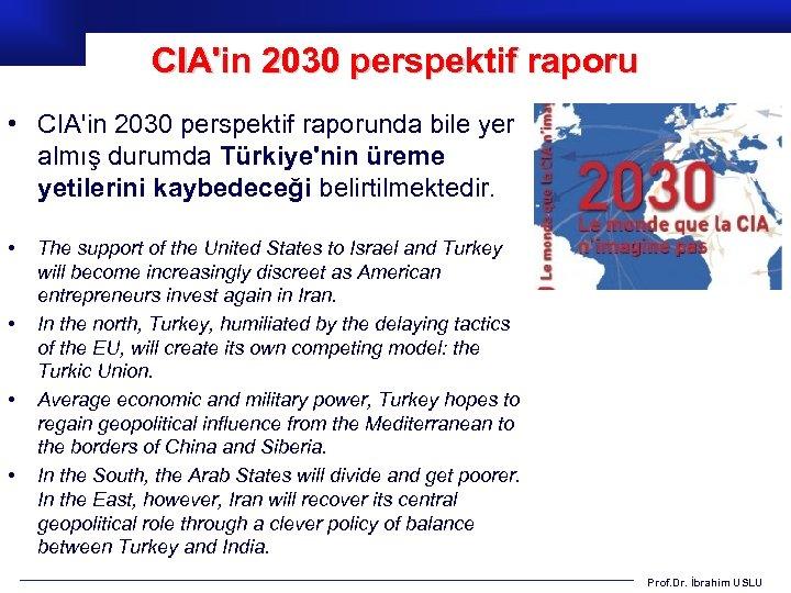 CIA'in 2030 perspektif raporu • CIA'in 2030 perspektif raporunda bile yer almış durumda Türkiye'nin