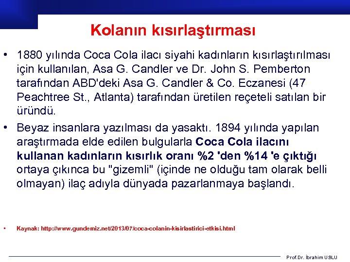 Kolanın kısırlaştırması • 1880 yılında Coca Cola ilacı siyahi kadınların kısırlaştırılması için kullanılan, Asa